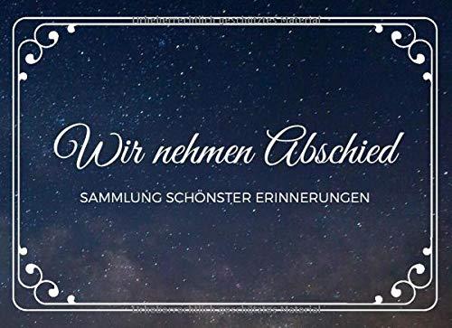 Wir nehmen Abschied - SAMMLUNG SCHÖNSTER ERINNERUNGEN: Kondolenzbuch für Beerdigung, Gedenkfeier u