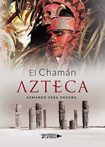 El Chamán Azteca de Armando Vera Orduña