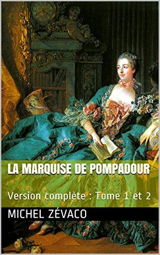 La Marquise de Pompadour: Version complète : Tome 1 et 2