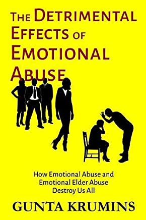 The Detrimental Effects of Emotional Abuse: How Emotional Abuse and Emotional Elder Abuse Destroy Us All