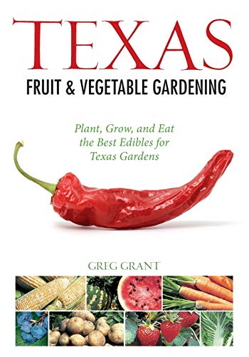 Compare Textbook Prices for Texas Fruit & Vegetable Gardening: Plant, Grow, and Eat the Best Edibles for Texas Gardens Fruit & Vegetable Gardening Guides Illustrated Edition ISBN 0789172003933 by Grant, Greg