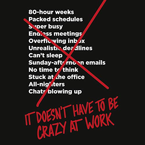 It Doesn't Have to Be Crazy at Work                   By:                                                                                                                                 Jason Fried,                                                                                        David Heinemeier Hansson                               Narrated by:                                                                                                                                 Eileen Stevens                      Length: 3 hrs and 18 mins     84 ratings     Overall 4.5