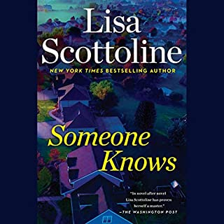 Someone Knows                   Written by:                                                                                                                                 Lisa Scottoline                               Narrated by:                                                                                                                                 Ari Fliakos,                                                                                        Brittany Pressley                      Length: 11 hrs and 42 mins     1 rating     Overall 4.0