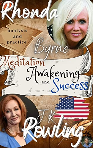 Rhonda Byrne, jk rowling, Analysis and Practice: Meditation, Awakening and Success: the ultimate transformation book + 50 practical exercises. Reach your ... the source of existence (English Edition)