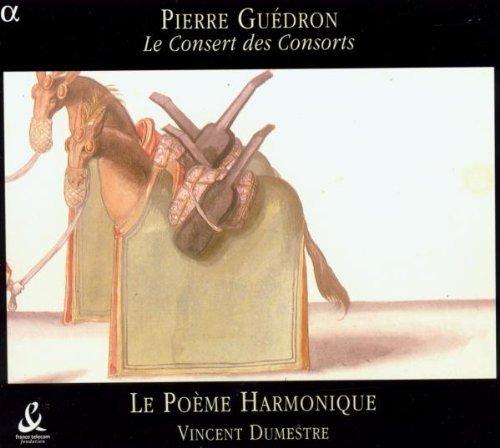 Pierre Gu??dron: Le Consert des Consorts by Le Poeme Harmonique/Dumestre (2004-07-20)