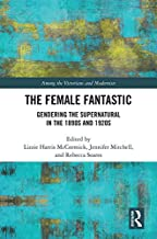 The Female Fantastic: Gendering the Supernatural in the 1890s and 1920s (Among the Victorians and Modernists Book 11)
