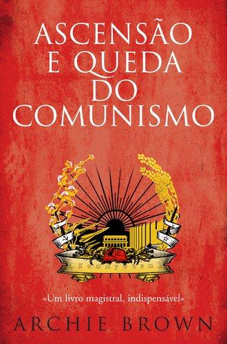 Ascensão e Queda do Comunismo