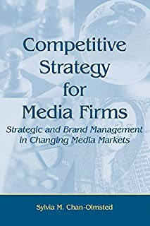 Competitive Strategy for Media Firms: Strategic and Brand Management in Changing Media Markets (Routledge Communication Series)