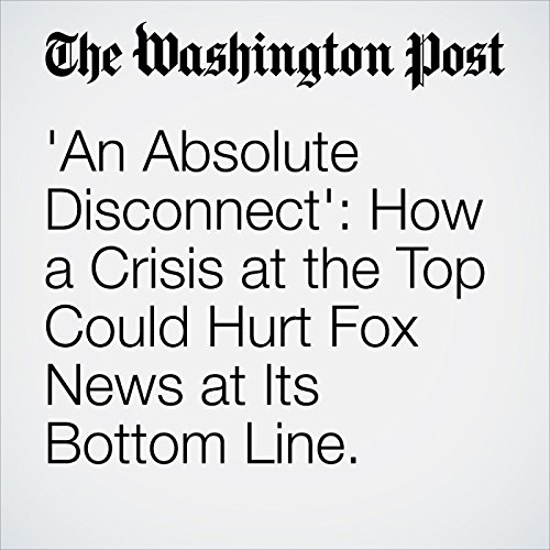 'An Absolute Disconnect': How a Crisis at the Top Could Hurt Fox News at Its Bottom Line. copertina