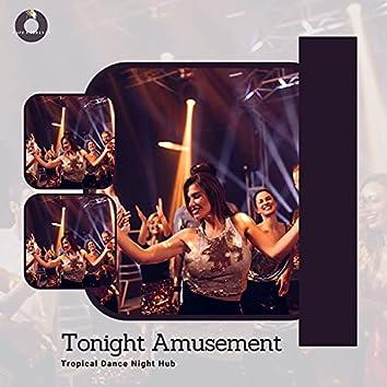Tonight Amusement - Tropical Dance Night Hub