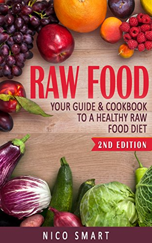 Raw Food: Your Guide & Cookbook to a Healthy Raw Food Diet (English Edition)