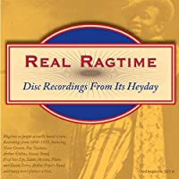 Real Ragtime: Disc Recordings From Heyday