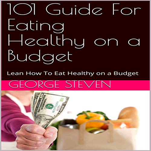 101 Guide for Eating Healthy on a Budget audiobook cover art