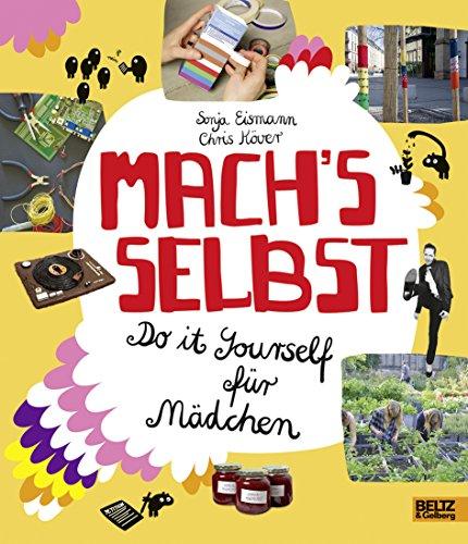 Mach's selbst: Do it yourself für Mädchen