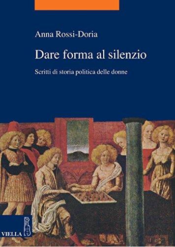 Dare forma al silenzio: Scritti di storia politica delle donne (La storia. Temi Vol. 6)