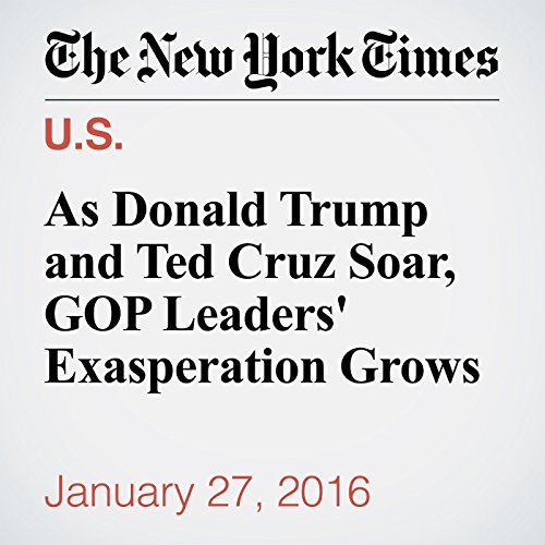 『As Donald Trump and Ted Cruz Soar, GOP Leaders' Exasperation Grows』のカバーアート