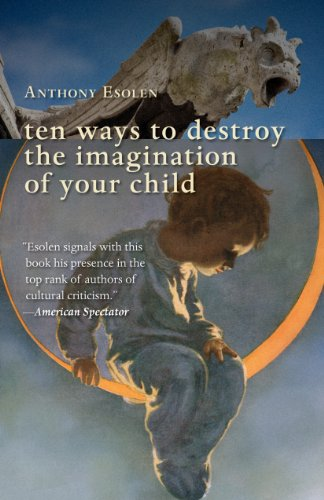 Ten Ways to Destroy the Imagination of Your Child (English Edition)