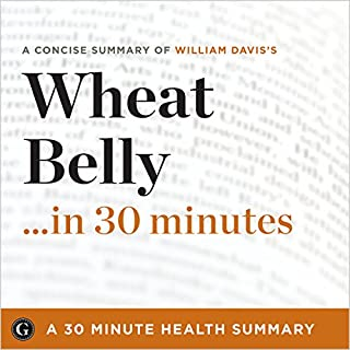 Wheat Belly...in 30 Minutes: A Concise Summary of Dr. William Davis's Bestselling Book audiobook cover art
