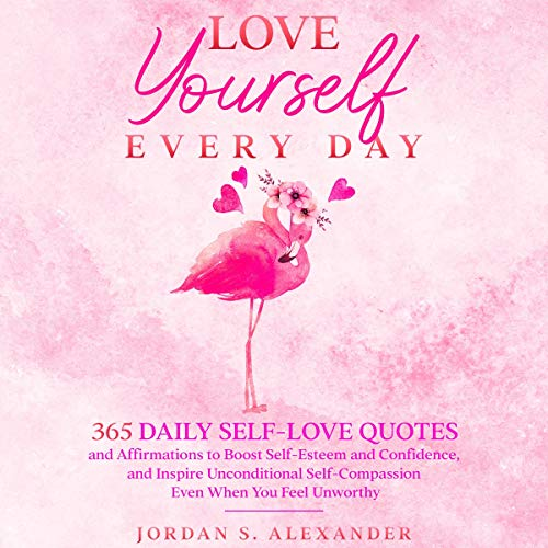 Listen Love Yourself Every Day: 365 Daily Self-Love Quotes and Affirmations to Boost Self-Esteem and Confid audio book