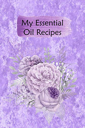 My Essential Oil Recipes: Blank Book To Write In For Aromatherapy Topical & Diffuser Recipe Natural Medicine Notebook For Women #18