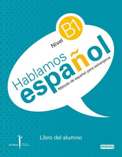 Método de español para extranjeros. Hablamos Español. Nivel B1. Libro del alumno.: Instituto Castellano y Leonés de la Lengua