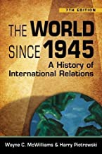 The World Since 1945: A History of International Relations by Wayne C. McWilliams Published by Lynne Rienner Publishers 7th (seventh) edition (2009) Paperback
