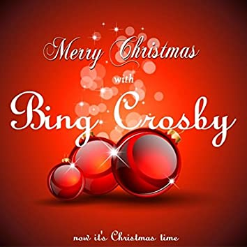 Merry Christmas with Bing Crosby (Now It's Christmas Time)