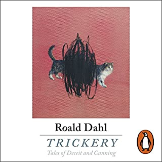 Trickery                   By:                                                                                                                                 Roald Dahl                               Narrated by:                                                                                                                                 Cillian Murphy,                                                                                        Derek Jacobi,                                                                                        Richard E. Grant,                   and others                 Length: 6 hrs and 45 mins     3 ratings     Overall 4.3