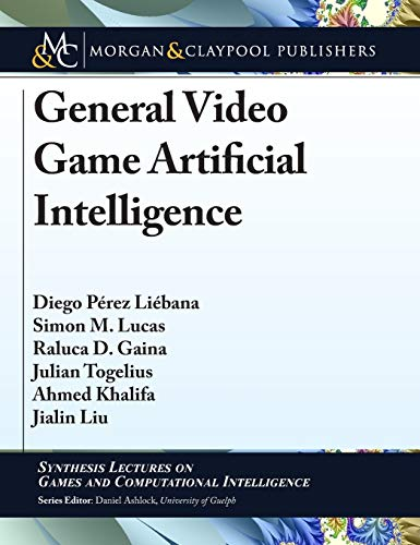 General Video Game Artificial Intelligence (Synthesis Lectures on Games and Computational Intelligence)