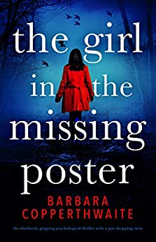 The Girl in the Missing Poster: An absolutely gripping psychological thriller with a jaw-dropping twist by [Barbara Copperthwaite]
