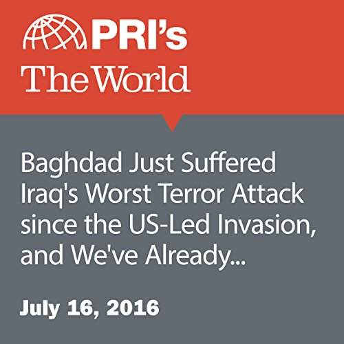Baghdad Just Suffered Iraq's Worst Terror Attack since the US-Led Invasion, and We've Already Forgotten audiobook cover art