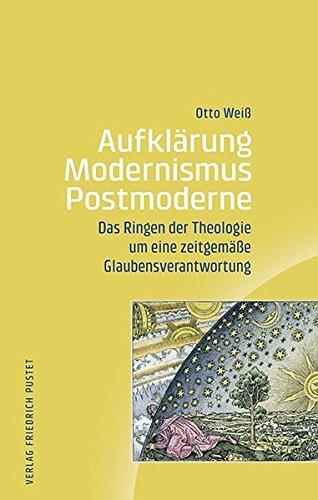 Aufklärung - Modernismus - Postmoderne: Das Ringen der Theologie um eine zeitgemäße Glaubensverantwortung