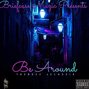 Be Around