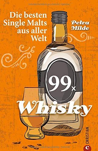 Whisky-Führer: 99 x Whisky. Die besten Single Malts aus aller Welt. Ein Whisky-Buch über berühmte Whiskys und...