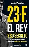 23-F, el Rey y su secreto.: 30 años después se desvela la llamada 'Operación De Gaulle'
