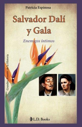 Salvador Dalí y Gala: Enemigos íntimos: Volume 6 (Grandes amores de la historia)