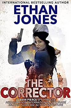The Corrector - A Javin Pierce Spy Thriller: Assassination International Espionage Military Suspense Action Adventure - Book 1 by [Ethan Jones]