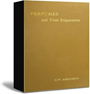 Perfumes and their Preparation        Containing complete directions for making handkerchief               perfumes, smelling-salts, sachets, fumigating pastils;..