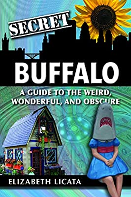 Secret Buffalo: A Guide to the Weird, Wonderful, and Obscure from Reedy Press