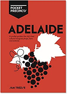 Adelaide Pocket Precincts: A Pocket Guide to the City's Best Cultural Hangouts, Shops, Bars and Eateries