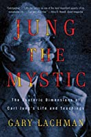 Jung the Mystic: The Esoteric Dimensions of Carl Jung's Life and Teachings by Gary Lachman(2012-12-27)