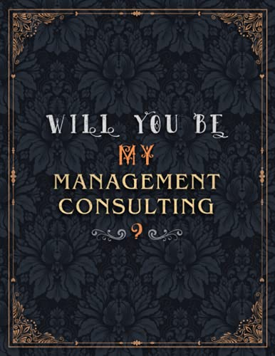 Management Consulting Lined Notebook - Will You Be My Management Consulting Job Title Daily Journal: Teacher, Wedding, Daily, Over 100 Pages, 8.5 x 11 inch, Mom, Meeting, A4, 21.59 x 27.94 cm, Journal
