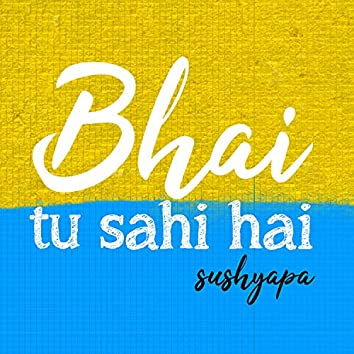 Bhai Tu Sahi Hai