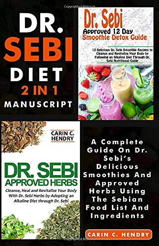 DR. SEBI DIET - 2 in 1 MANUSCRIPT:: A Complete Guide On Dr. Sebi's Delicious Smoothies And Approved Herbs Using The Sebian Food List And Ingredients (DR. SEBI BUNDLE, Band 2)
