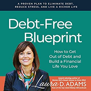 Debt-Free Blueprint     How to Get Out of Debt and Build a Financial Life You Love              By:                                                                                                                                 Laura D. Adams                               Narrated by:                                                                                                                                 Laura D. Adams                      Length: 3 hrs and 22 mins     8 ratings     Overall 4.9