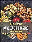MES 100 RECETTES DE BARBECUE & BRASERO A compléter, cuisiner et savourer: Carnet cuisine BBQ + Index I Electrique I Braséro I Plancha I Charbon de ... x 27,9cm - couverture souple (French Edition)