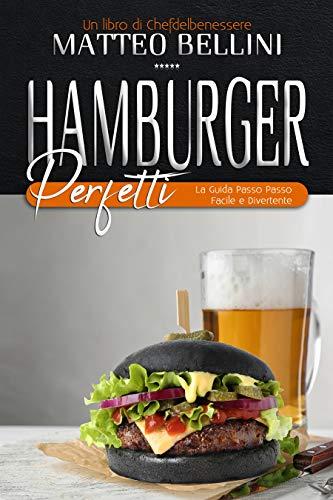 Hamburger perfetti: La guida passo passo facile e divertente (I libri dello Chefdelbenessere Vol. 1)