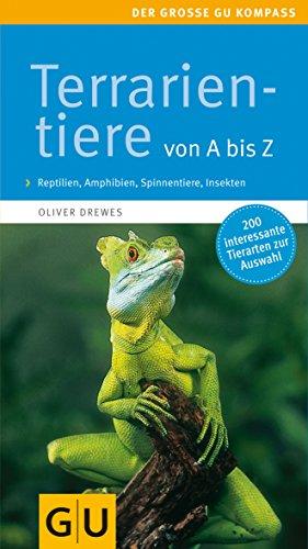 Terrarientiere von A bis Z: Reptilien, Amphibien, Spinnentiere, Insekten. Extra: Futtertiere im Porträt (GU Der große Kompass)