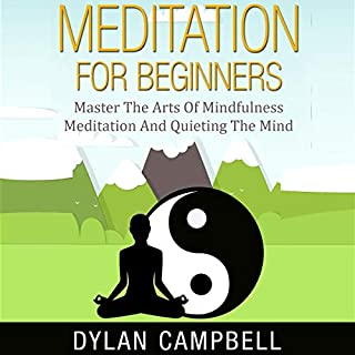 Meditation for Beginners     Master the Arts of Mindfulness Meditation and Quieting the Mind              By:                                                                                                                                 Dylan Campbell                               Narrated by:                                                                                                                                 Jeffrey A. Hering                      Length: 1 hr and 50 mins     23 ratings     Overall 4.8