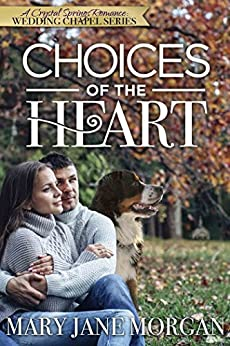 Choices Of The Heart: The Wedding Chapel Series, Book 4 (Crystal Springs Romances 8) by [Mary Jane Morgan]